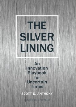 Scott D. Anthony: The Silver Lining: An Innovation Playbook for Uncertain Times