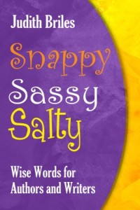 SnappySassySalty 200x300 Judith Briles Wise Words to Authors & Writers: Snappy, Sassy, Salty!